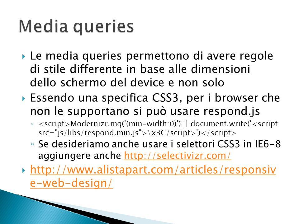 Le media queries permettono di avere regole di stile differente in base alle dimensioni dello schermo del device e non solo Essendo una specifica CSS3