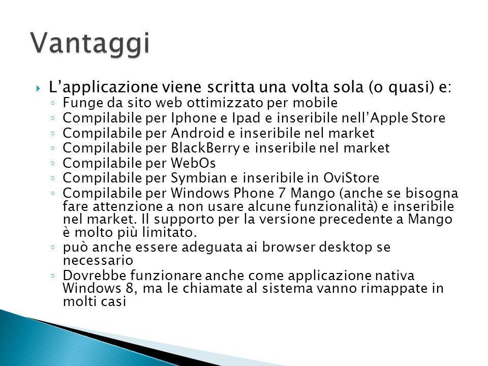 Lapplicazione viene scritta una volta sola (o quasi) e: Funge da sito web ottimizzato per mobile Compilabile per Iphone e Ipad e inseribile nellApple