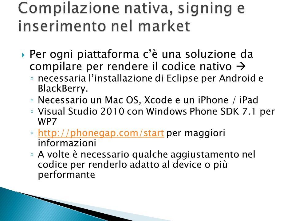 Per ogni piattaforma cè una soluzione da compilare per rendere il codice nativo necessaria linstallazione di Eclipse per Android e BlackBerry. Necessa