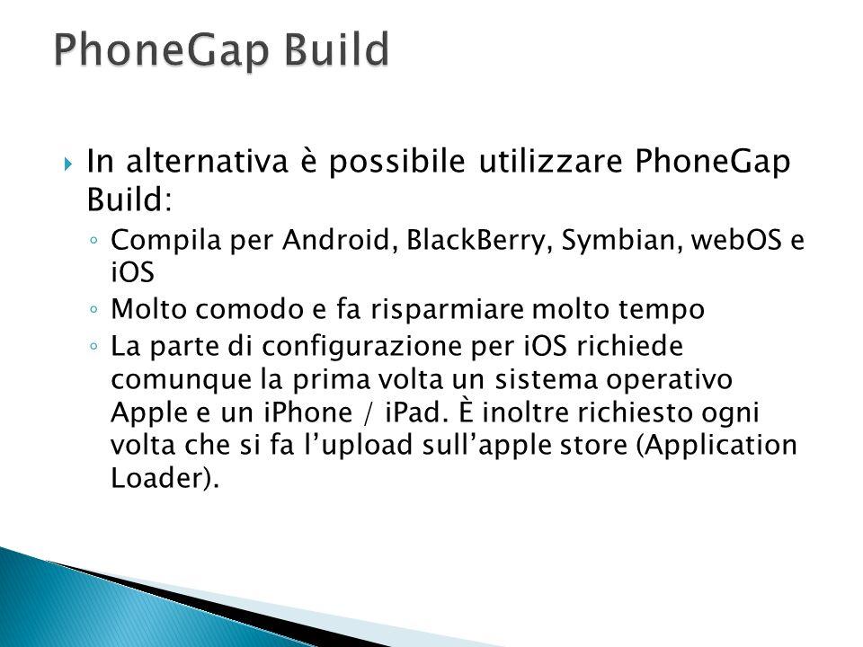In alternativa è possibile utilizzare PhoneGap Build: Compila per Android, BlackBerry, Symbian, webOS e iOS Molto comodo e fa risparmiare molto tempo