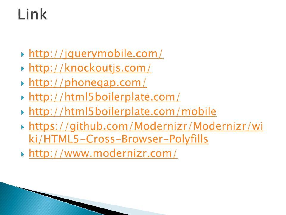 http://jquerymobile.com/ http://knockoutjs.com/ http://phonegap.com/ http://html5boilerplate.com/ http://html5boilerplate.com/mobile https://github.co