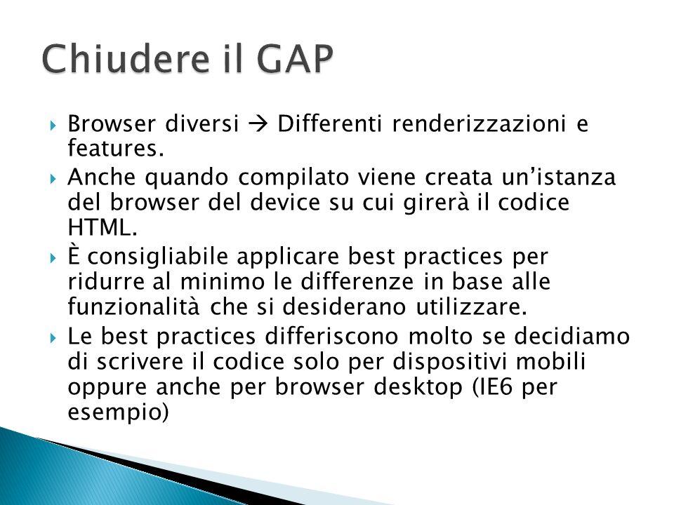 Nel caso in cui il codice sarà anche per browser desktop è consigliabile applicare: Modernizr Commenti condizionali nel tag html per identificare il browser Polyfill per JSON (json2.js) per rendere disponibili i metodi JSON anche su browser legacy (JSON serve moltissimo per la comunicazione con il server) Polyfill per Media Queries (respond.js) per il supporto con i browser legacy Un buon esempio è rappresentato da HTML5 Boilerplate http://www.ie6countdown.com/#list