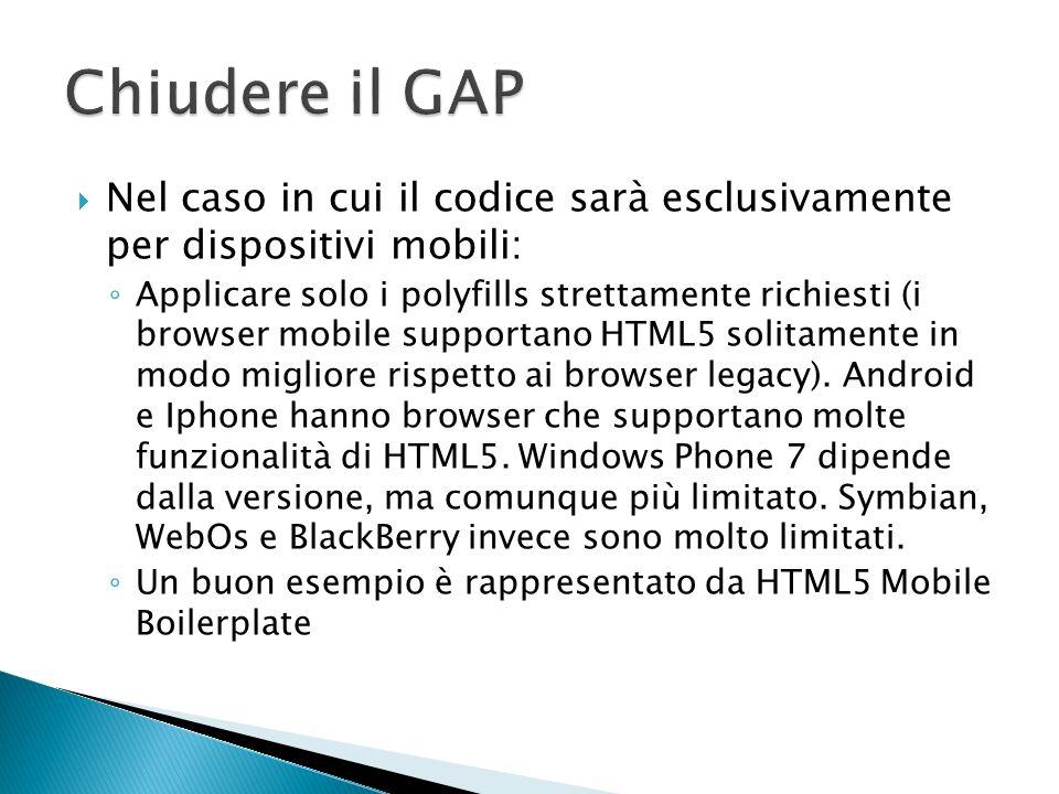 Nel caso in cui il codice sarà esclusivamente per dispositivi mobili: Applicare solo i polyfills strettamente richiesti (i browser mobile supportano H