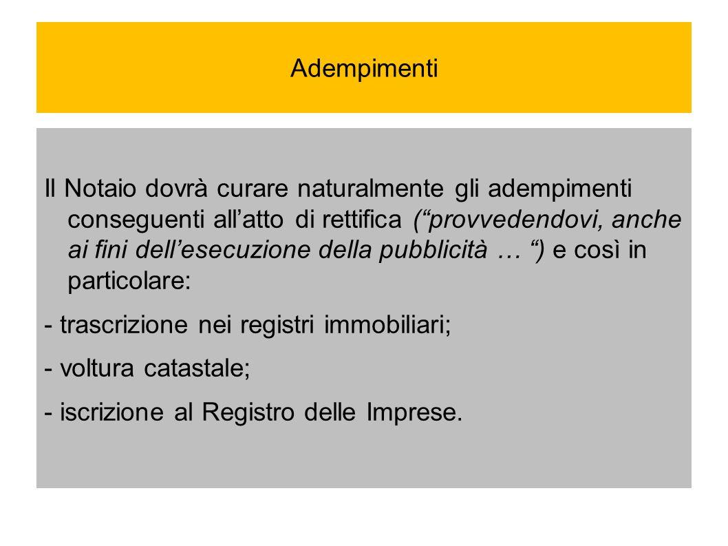 Adempimenti Il Notaio dovrà curare naturalmente gli adempimenti conseguenti allatto di rettifica (provvedendovi, anche ai fini dellesecuzione della pu