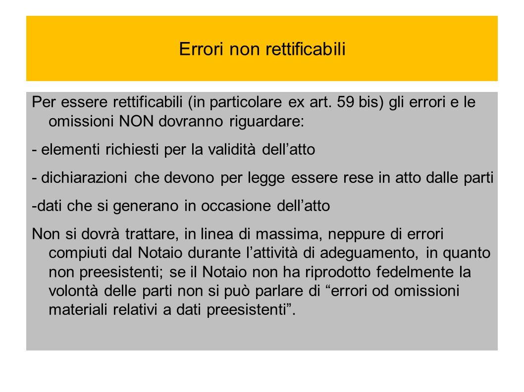 Errori non rettificabili Per essere rettificabili (in particolare ex art. 59 bis) gli errori e le omissioni NON dovranno riguardare: - elementi richie