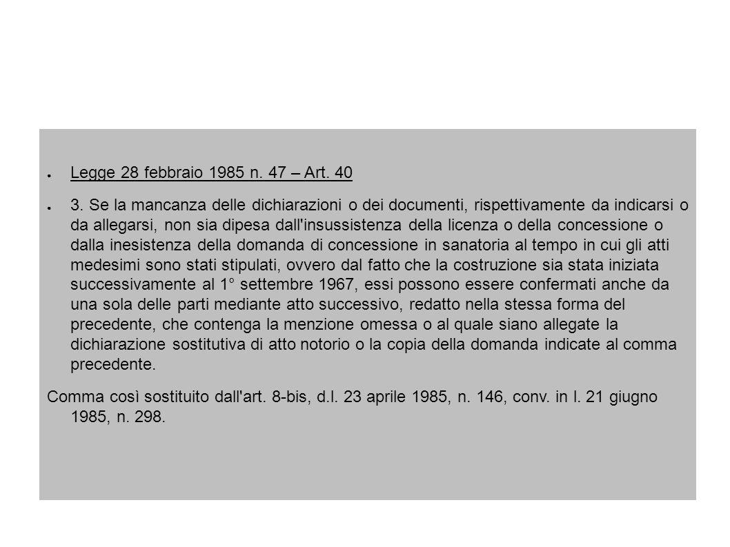 Legge 28 febbraio 1985 n. 47 – Art. 40 3. Se la mancanza delle dichiarazioni o dei documenti, rispettivamente da indicarsi o da allegarsi, non sia dip