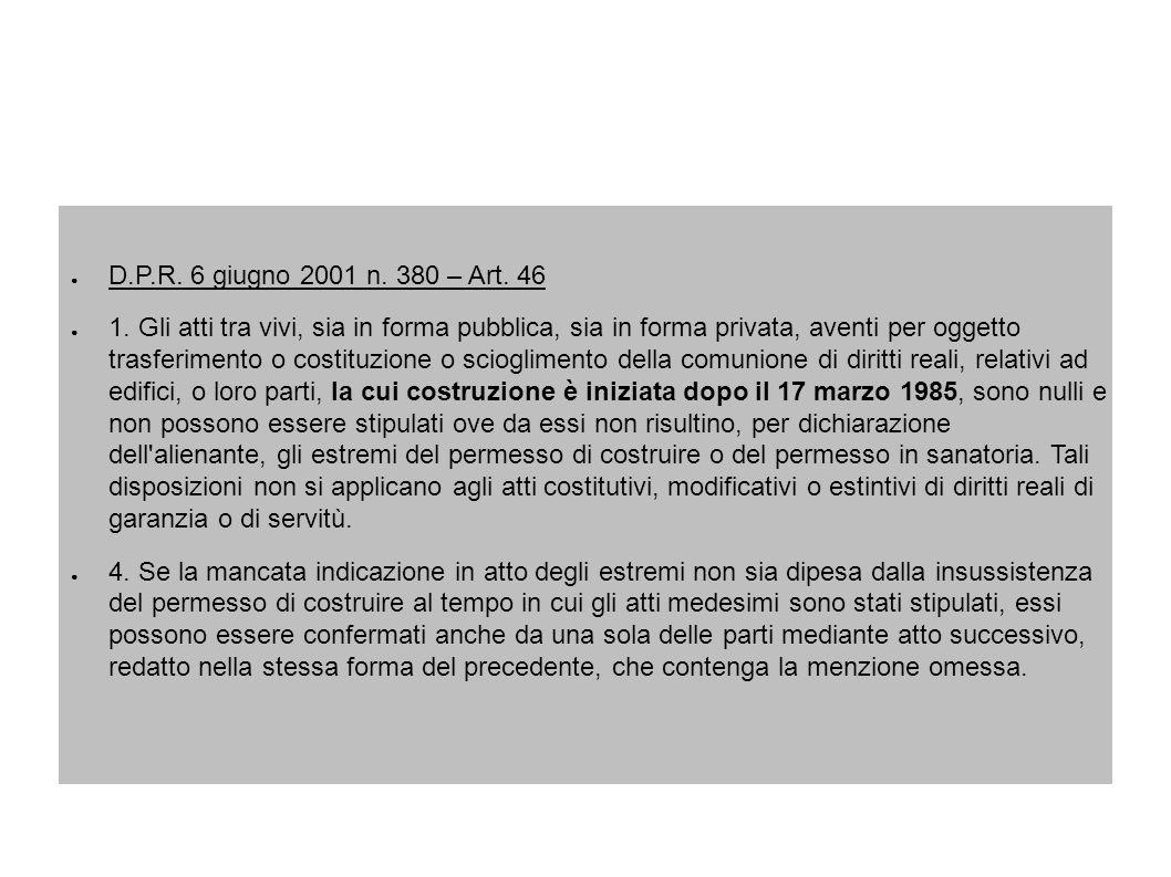 D.P.R. 6 giugno 2001 n. 380 – Art. 46 1. Gli atti tra vivi, sia in forma pubblica, sia in forma privata, aventi per oggetto trasferimento o costituzio