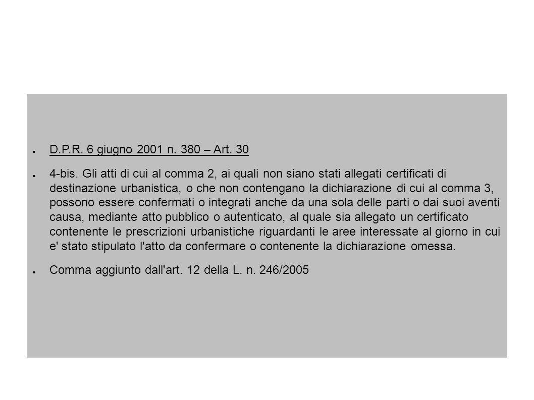 D.P.R. 6 giugno 2001 n. 380 – Art. 30 4-bis. Gli atti di cui al comma 2, ai quali non siano stati allegati certificati di destinazione urbanistica, o