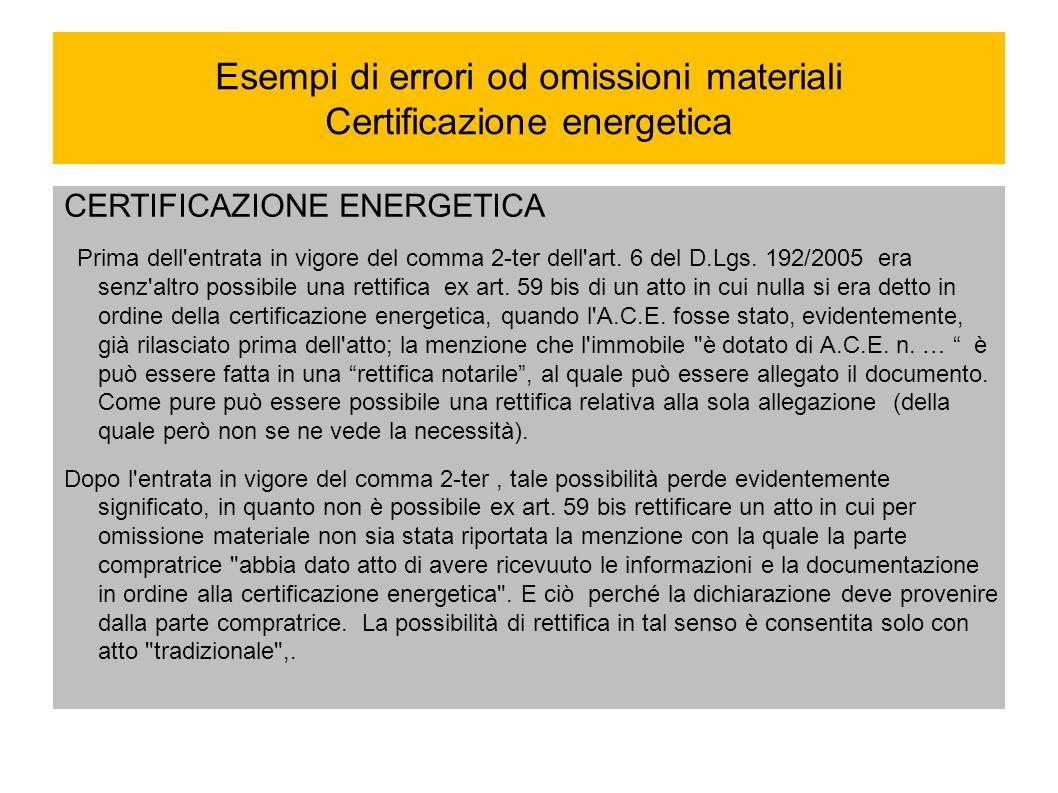 Esempi di errori od omissioni materiali Certificazione energetica CERTIFICAZIONE ENERGETICA Prima dell'entrata in vigore del comma 2-ter dell'art. 6 d