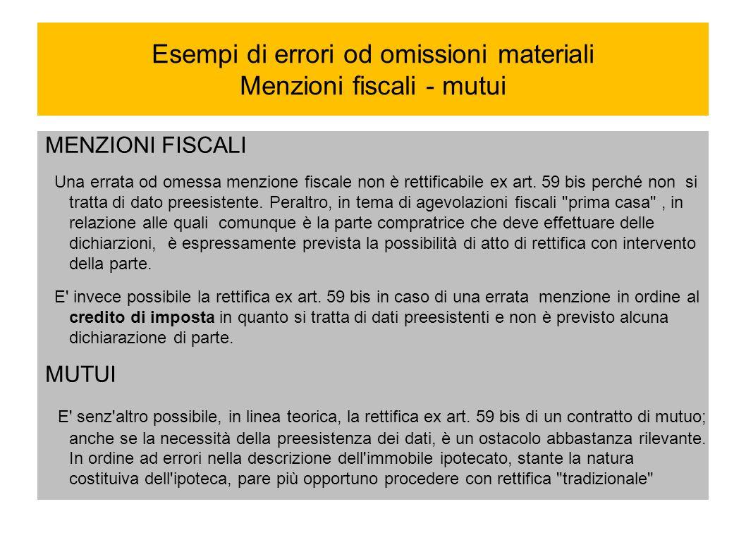 Esempi di errori od omissioni materiali Menzioni fiscali - mutui MENZIONI FISCALI Una errata od omessa menzione fiscale non è rettificabile ex art. 59
