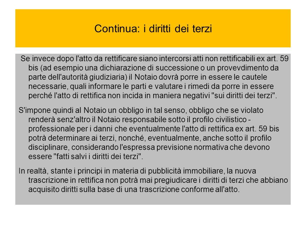 Continua: i diritti dei terzi Se invece dopo l'atto da rettificare siano intercorsi atti non rettificabili ex art. 59 bis (ad esempio una dichiarazion