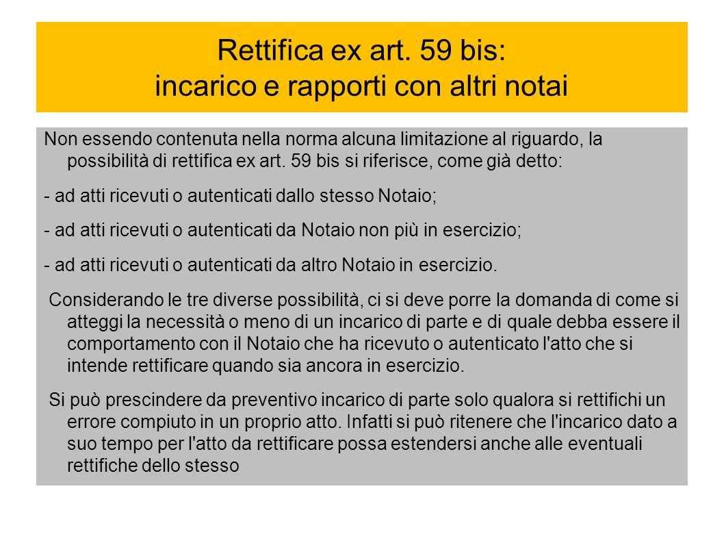 Rettifica ex art. 59 bis: incarico e rapporti con altri notai Non essendo contenuta nella norma alcuna limitazione al riguardo, la possibilità di rett