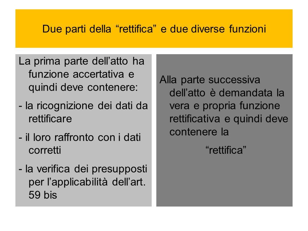 Due parti della rettifica e due diverse funzioni La prima parte dellatto ha funzione accertativa e quindi deve contenere: - la ricognizione dei dati d