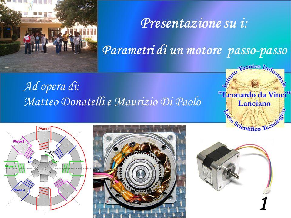 Ad opera di: Matteo Donatelli e Maurizio Di Paolo Presentazione su i: Parametri di un motore passo-passo 1