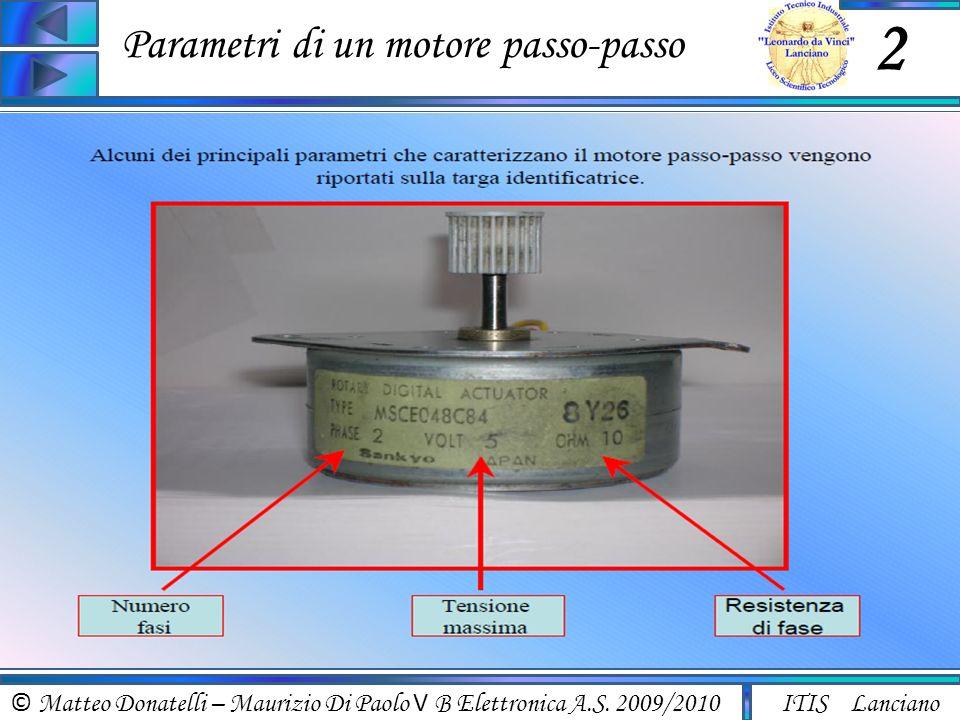 © Matteo Donatelli – Maurizio Di Paolo V B Elettronica A.S. 2009/2010 ITIS Lanciano Parametri di un motore passo-passo 2