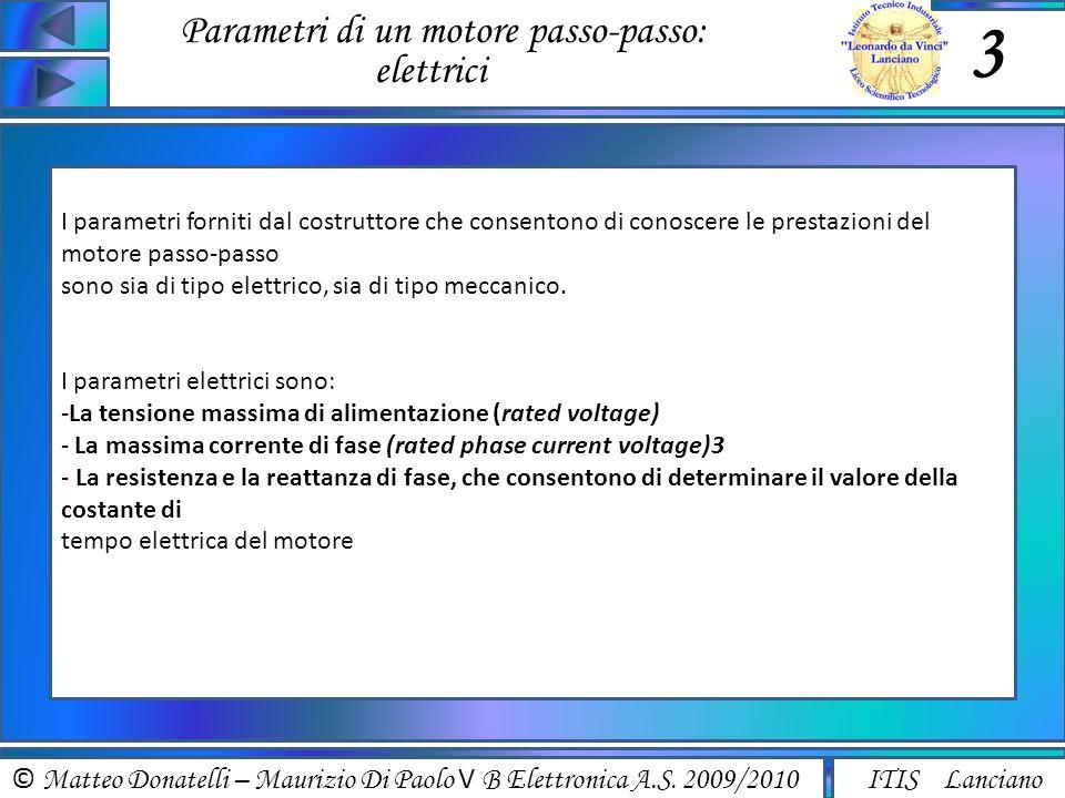 © Matteo Donatelli – Maurizio Di Paolo V B Elettronica A.S. 2009/2010 ITIS Lanciano Parametri di un motore passo-passo: elettrici 3 I parametri fornit