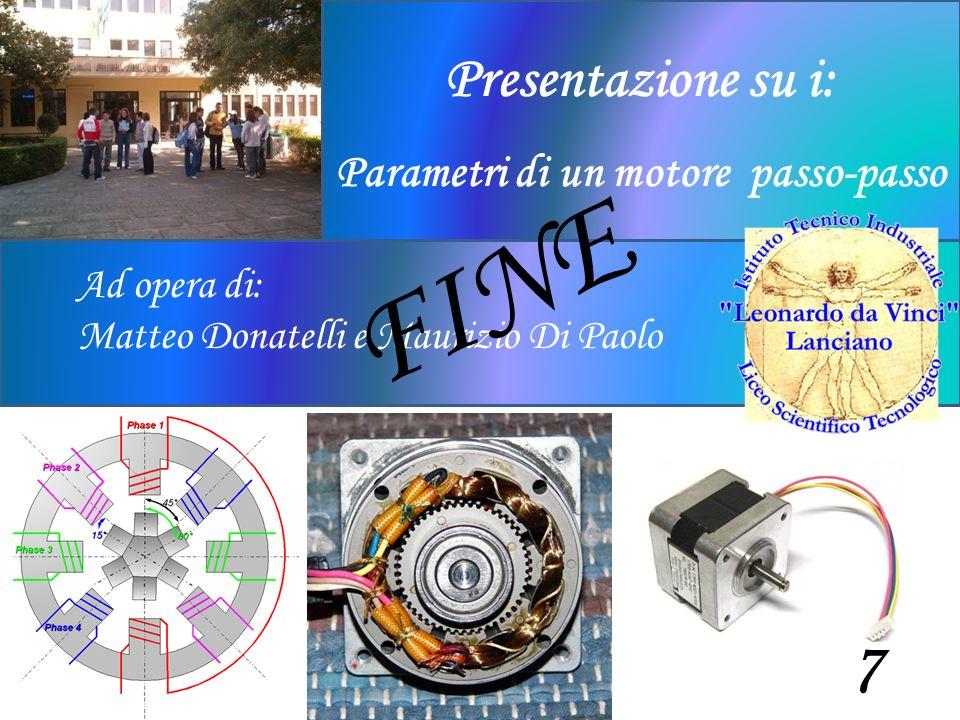 Ad opera di: Matteo Donatelli e Maurizio Di Paolo Presentazione su i: Parametri di un motore passo-passo 7 FINE