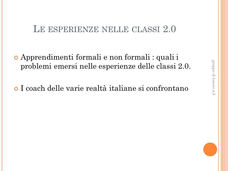 L E ESPERIENZE NELLE CLASSI 2.0 Apprendimenti formali e non formali : quali i problemi emersi nelle esperienze delle classi 2.0.