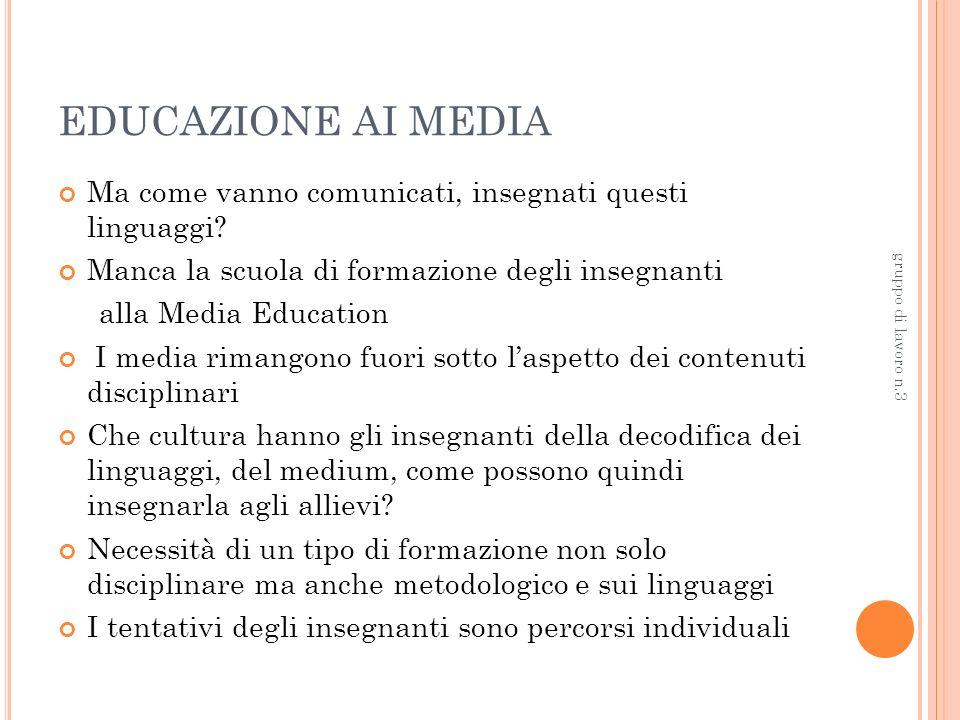 EDUCAZIONE AI MEDIA Ma come vanno comunicati, insegnati questi linguaggi.