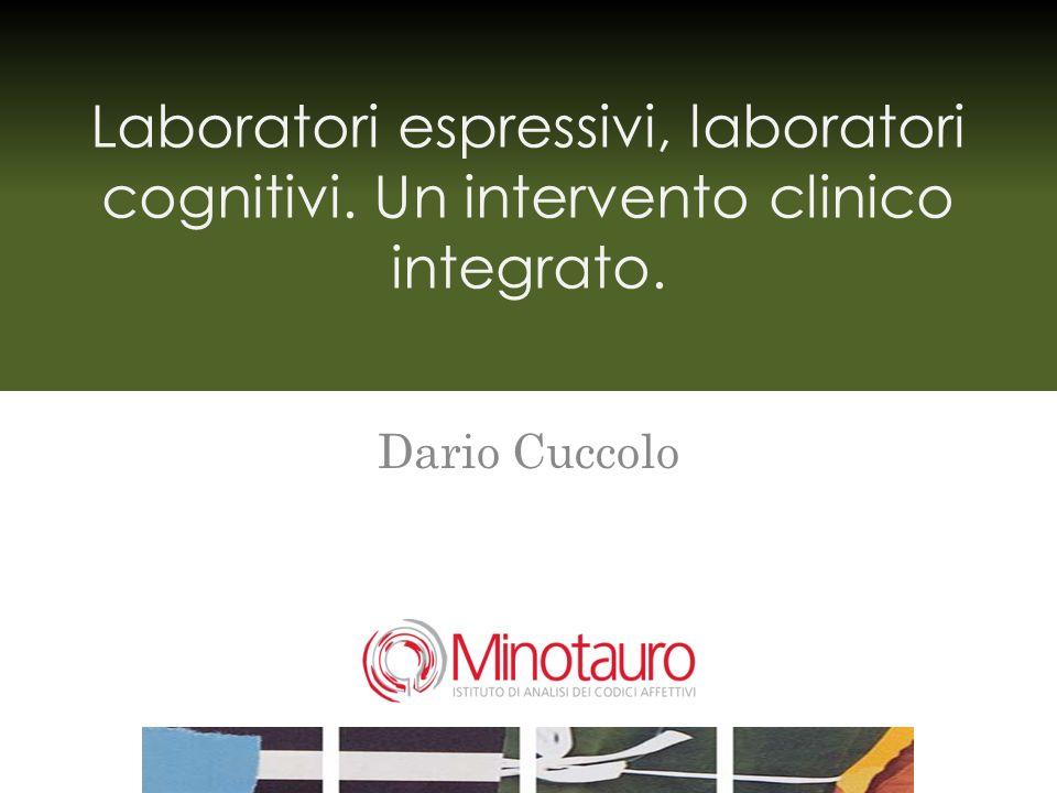 Laboratori espressivi, laboratori cognitivi. Un intervento clinico integrato. Dario Cuccolo