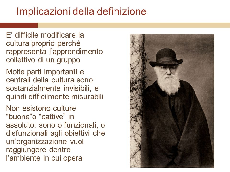 Implicazioni della definizione E difficile modificare la cultura proprio perché rappresenta lapprendimento collettivo di un gruppo Molte parti importa