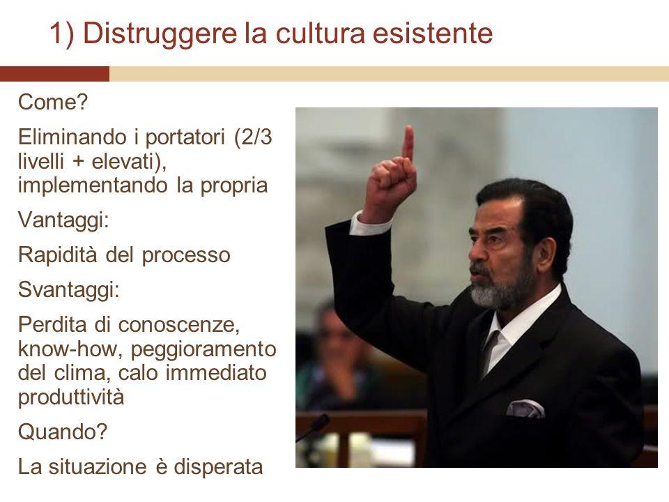 1) Distruggere la cultura esistente Come? Eliminando i portatori (2/3 livelli + elevati), implementando la propria Vantaggi: Rapidità del processo Sva