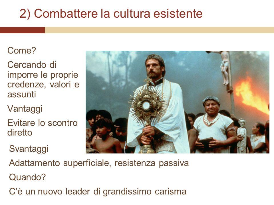2) Combattere la cultura esistente Come? Cercando di imporre le proprie credenze, valori e assunti Vantaggi Evitare lo scontro diretto Svantaggi Adatt