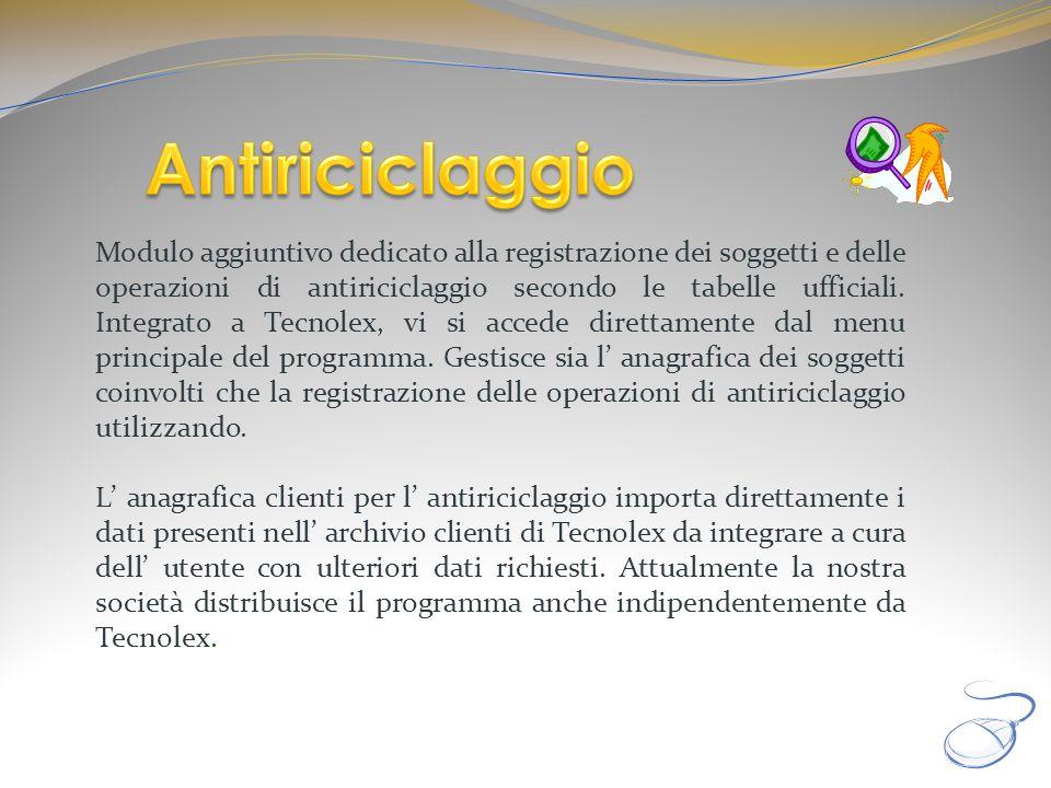 Modulo aggiuntivo dedicato alla registrazione dei soggetti e delle operazioni di antiriciclaggio secondo le tabelle ufficiali. Integrato a Tecnolex, v