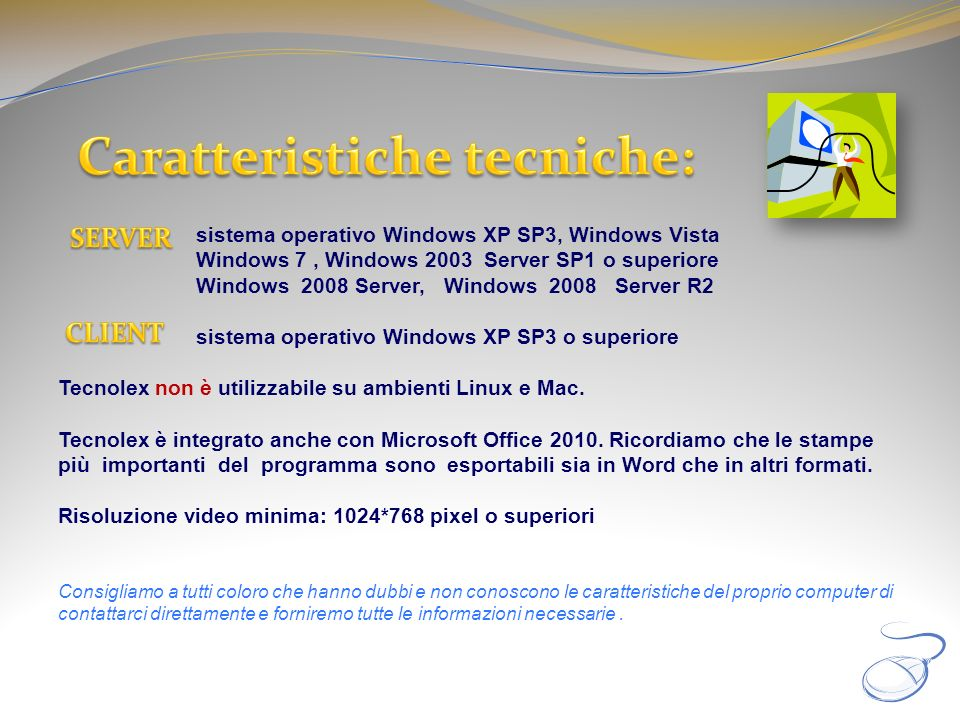sistema operativo Windows XP SP3, Windows Vista Windows 7, Windows 2003 Server SP1 o superiore Windows 2008 Server, Windows 2008 Server R2 sistema operativo Windows XP SP3 o superiore Tecnolex non è utilizzabile su ambienti Linux e Mac.