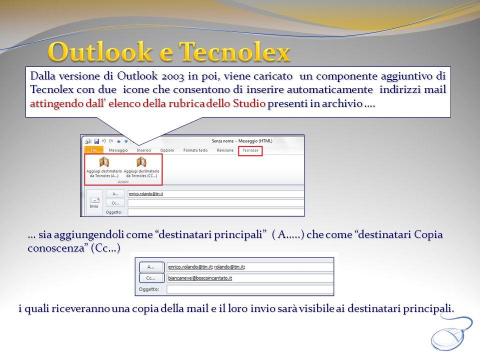 Dalla versione di Outlook 2003 in poi, viene caricato un componente aggiuntivo di Tecnolex con due icone che consentono di inserire automaticamente in