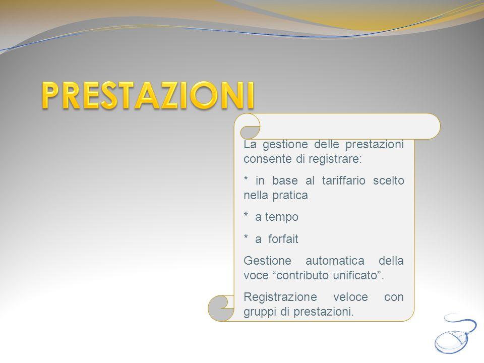 La gestione delle prestazioni consente di registrare: * in base al tariffario scelto nella pratica * a tempo * a forfait Gestione automatica della voc