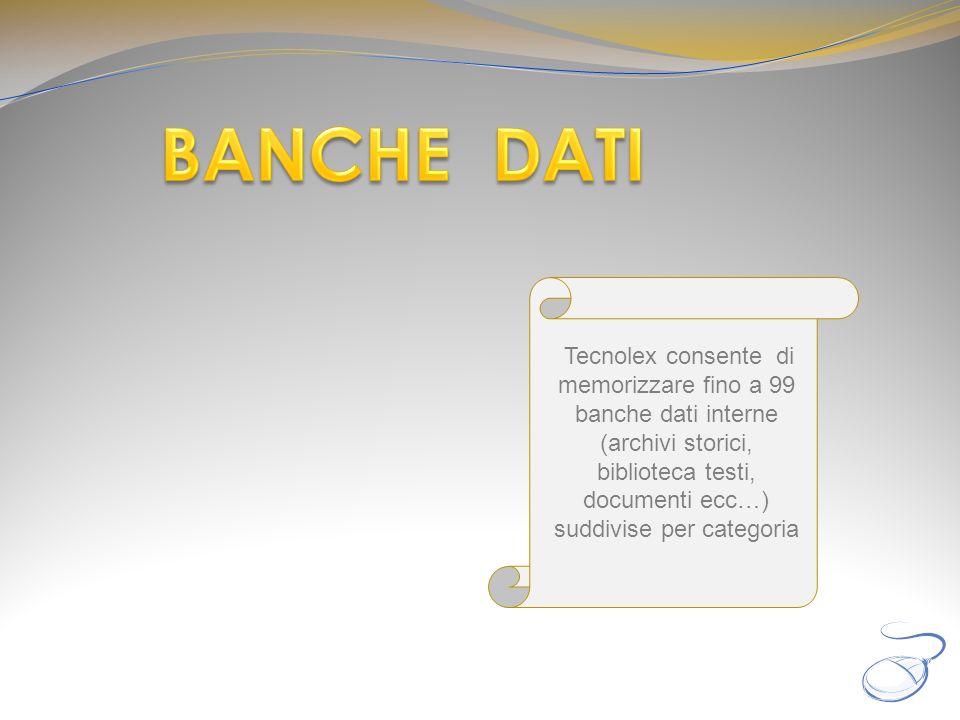 Tecnolex consente di memorizzare fino a 99 banche dati interne (archivi storici, biblioteca testi, documenti ecc…) suddivise per categoria
