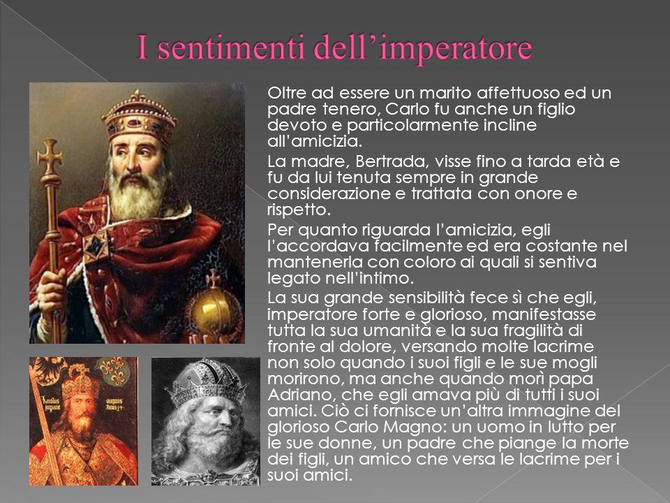 Oltre ad essere un marito affettuoso ed un padre tenero, Carlo fu anche un figlio devoto e particolarmente incline allamicizia. La madre, Bertrada, vi