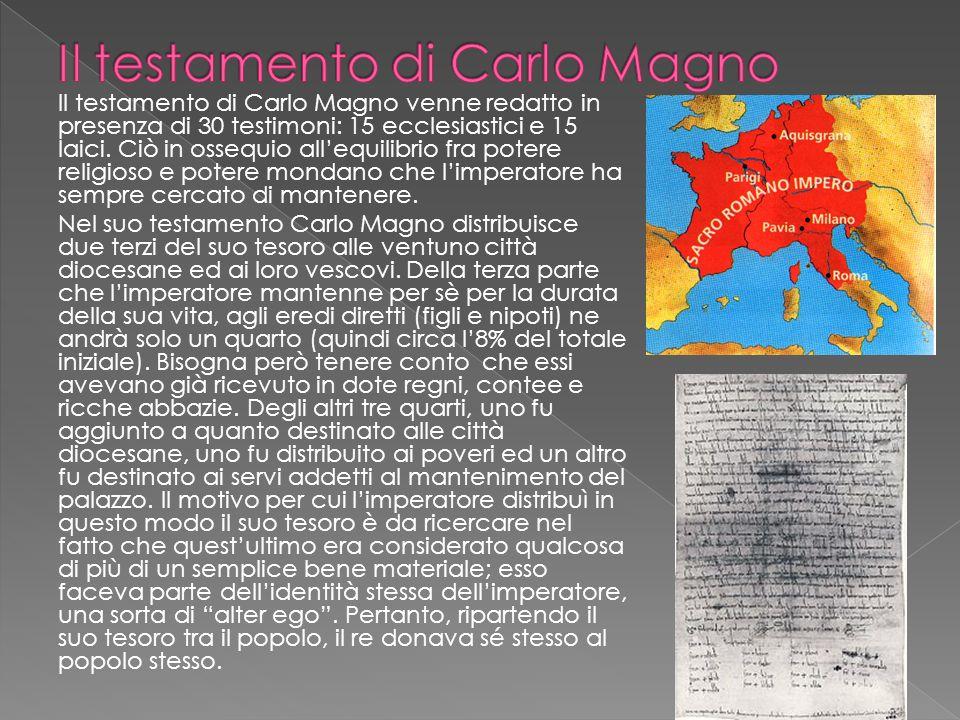Il testamento di Carlo Magno venne redatto in presenza di 30 testimoni: 15 ecclesiastici e 15 laici. Ciò in ossequio allequilibrio fra potere religios