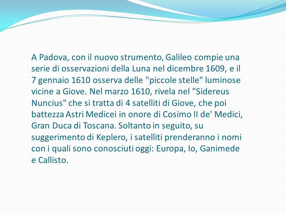 A Padova, con il nuovo strumento, Galileo compie una serie di osservazioni della Luna nel dicembre 1609, e il 7 gennaio 1610 osserva delle piccole stelle luminose vicine a Giove.