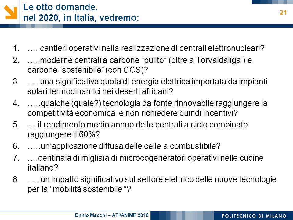 Ennio Macchi – ATI/ANIMP 2010 Le otto domande. nel 2020, in Italia, vedremo: 1.…. cantieri operativi nella realizzazione di centrali elettronucleari?