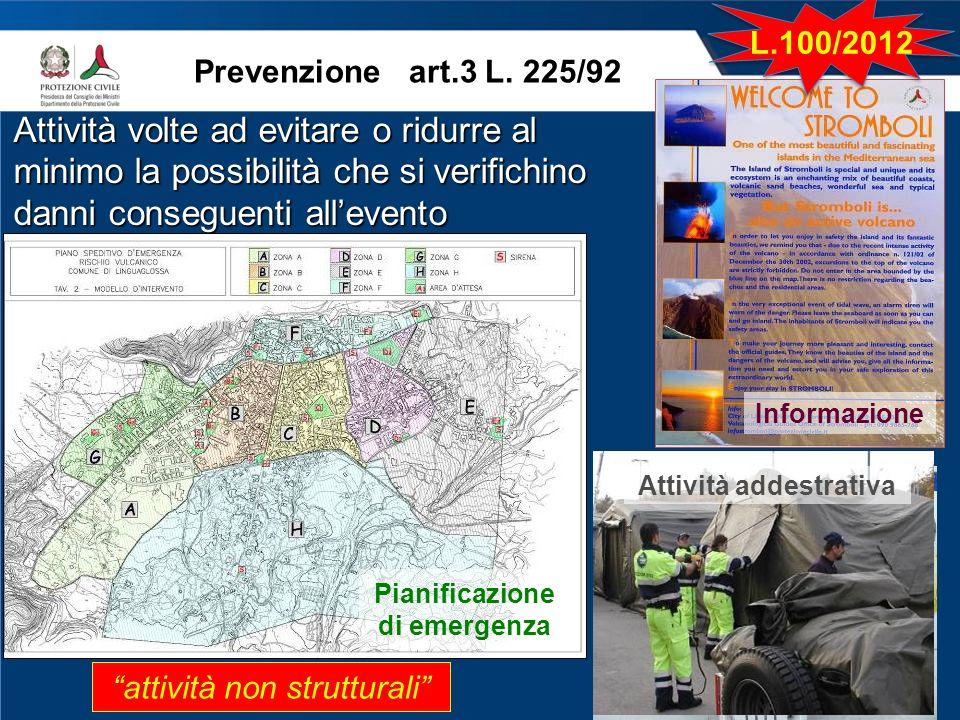 www.protezionecivile.gov.it Prevenzione art.3 L. 225/92 Attività volte ad evitare o ridurre al minimo la possibilità che si verifichino danni consegue