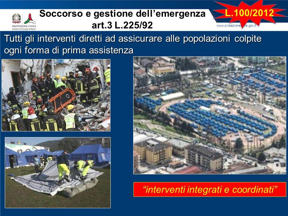 www.protezionecivile.gov.it Soccorso e gestione dellemergenza art.3 L.225/92 Tutti gli interventi diretti ad assicurare alle popolazioni colpite ogni