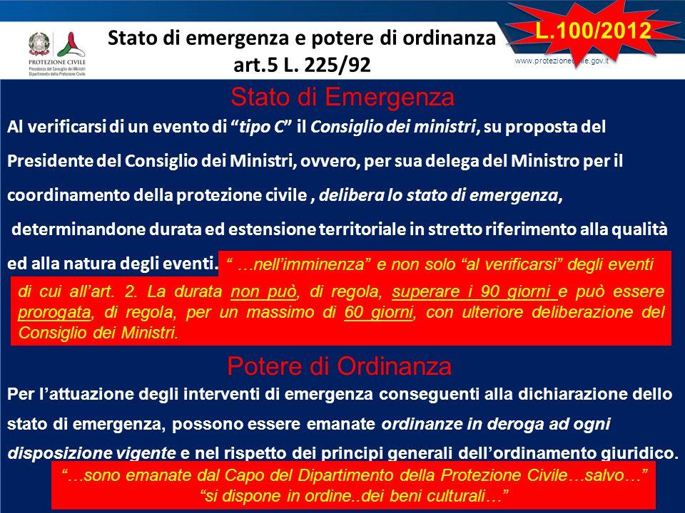 www.protezionecivile.gov.it Stato di emergenza e potere di ordinanza art.5 L. 225/92 Al verificarsi di un evento di tipo C il Consiglio dei ministri,