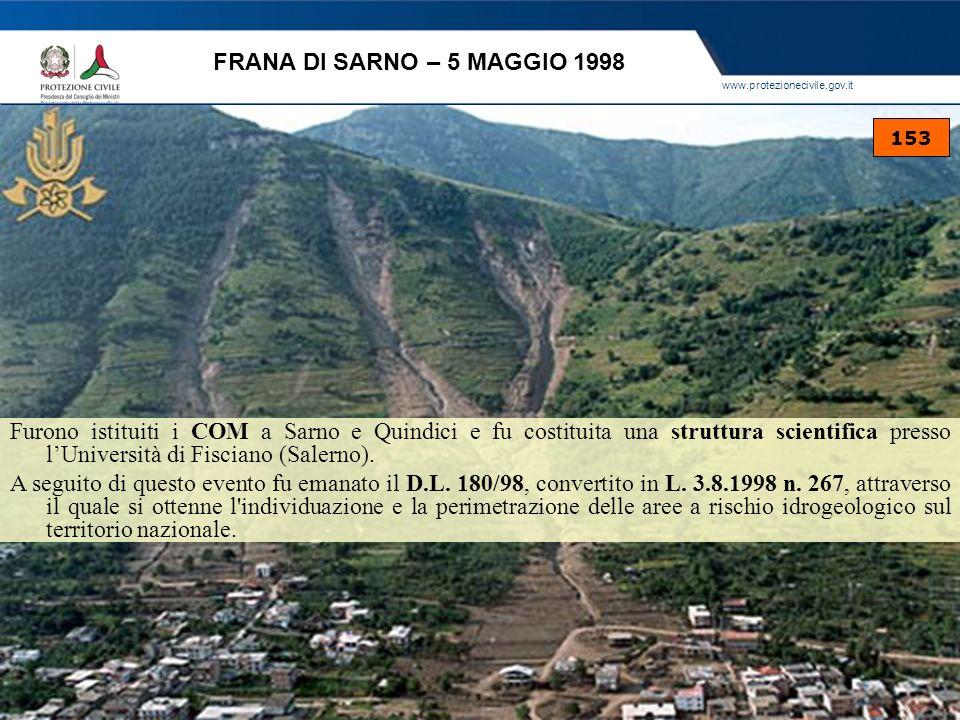 www.protezionecivile.gov.it FRANA DI SARNO – 5 MAGGIO 1998 153 Furono istituiti i COM a Sarno e Quindici e fu costituita una struttura scientifica pre
