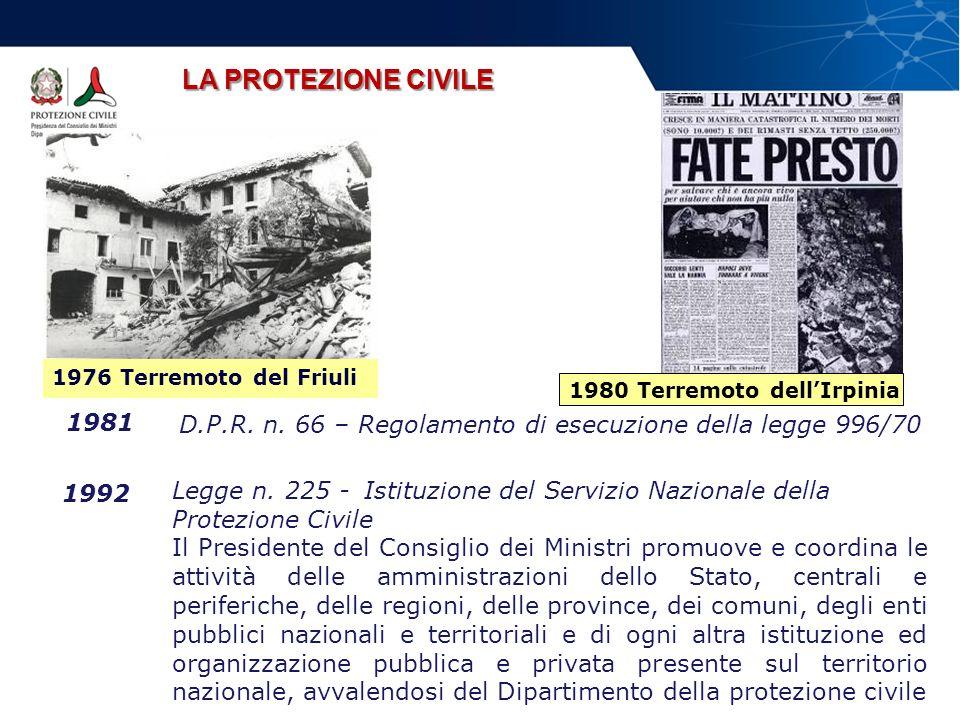 D.P.R. n. 66 – Regolamento di esecuzione della legge 996/70 1981 Legge n. 225 - Istituzione del Servizio Nazionale della Protezione Civile Il Presiden
