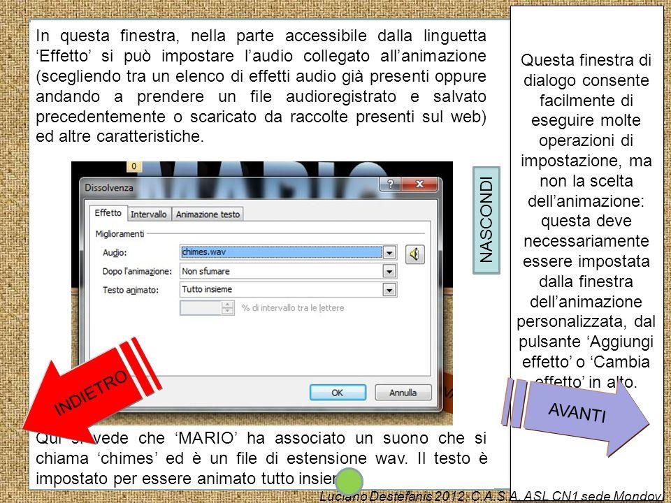 Selezionata la WordArt MARIO aprite la finestra dellanimazione personalizzata. Ora apriremo la box di dialogo che consente la modifica delle caratteri