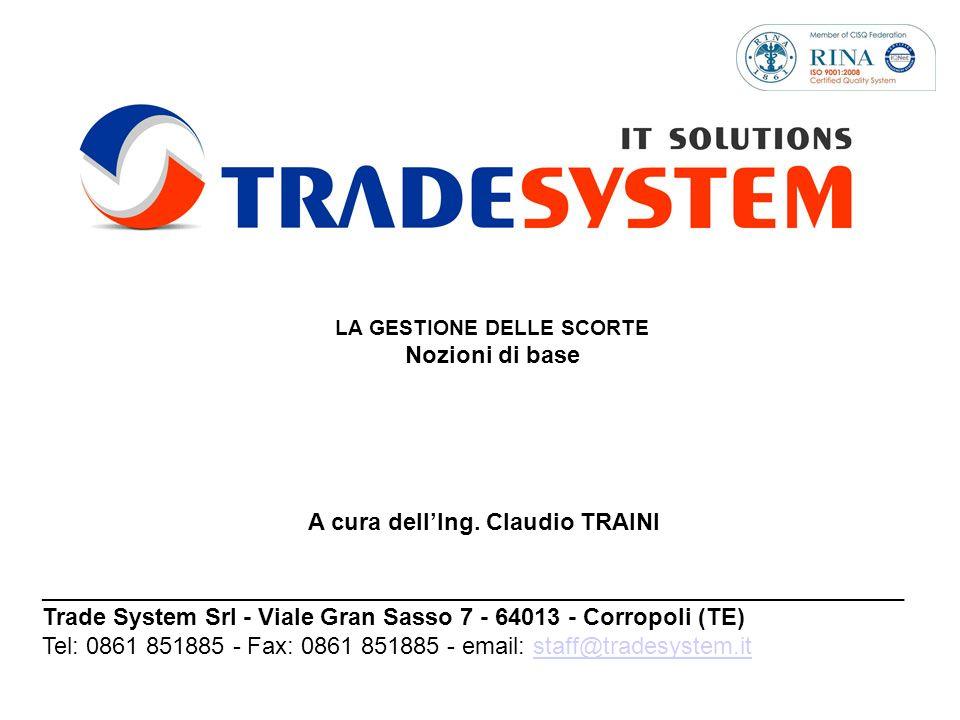 LA GESTIONE DELLE SCORTE Nozioni di base A cura dellIng. Claudio TRAINI _________________________________________________________________ Trade System