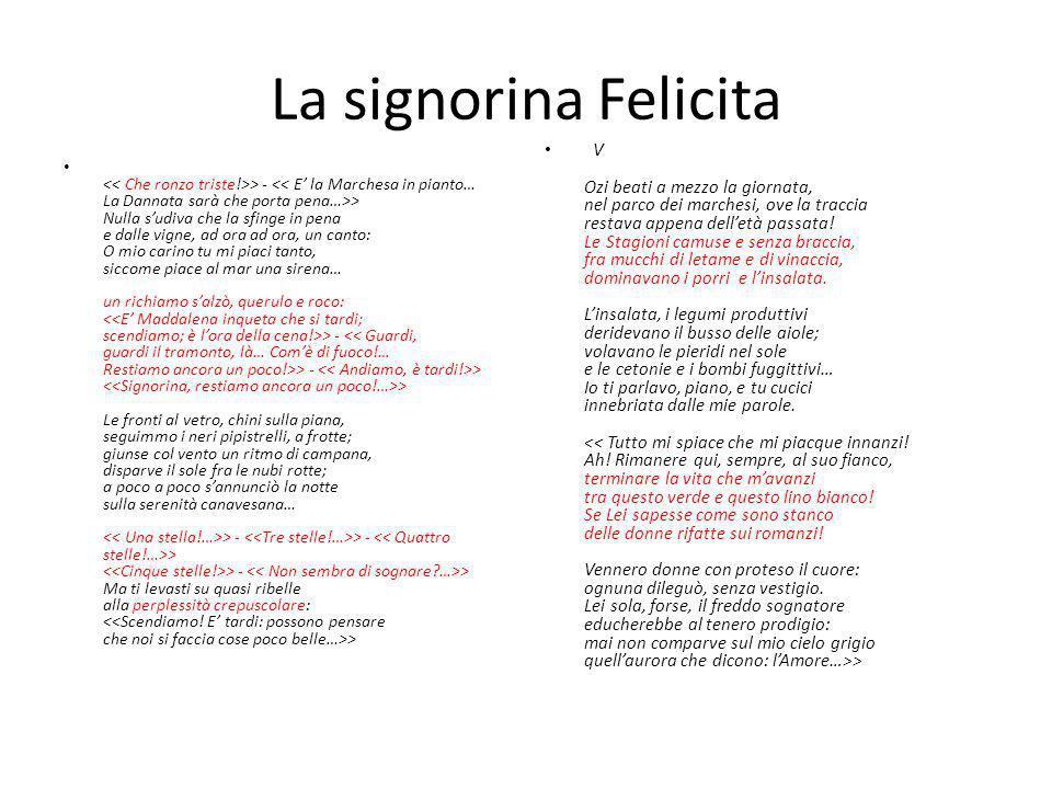La signorina Felicita > - > Nulla sudiva che la sfinge in pena e dalle vigne, ad ora ad ora, un canto: O mio carino tu mi piaci tanto, siccome piace a