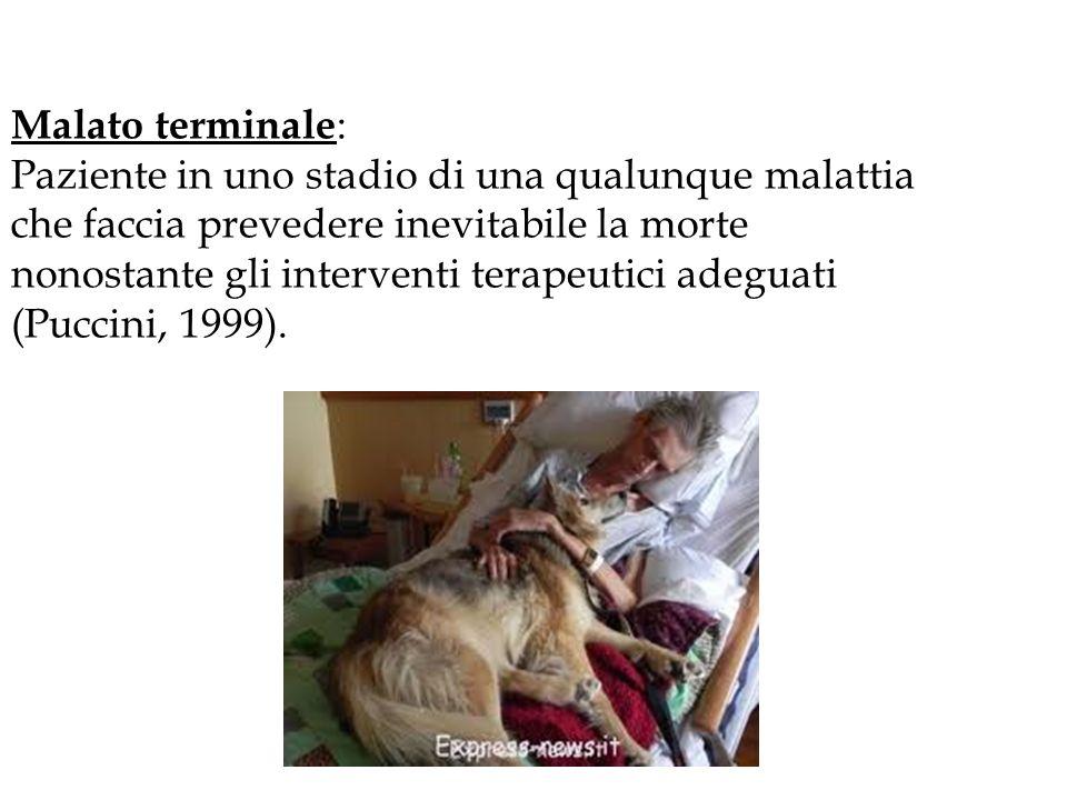 Malato terminale : Paziente in uno stadio di una qualunque malattia che faccia prevedere inevitabile la morte nonostante gli interventi terapeutici ad