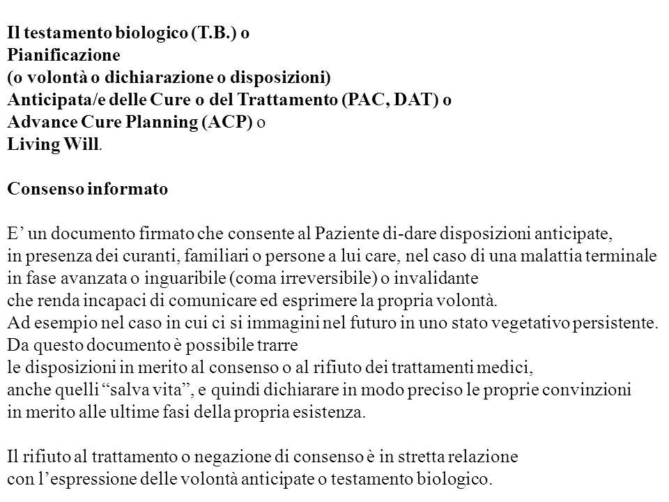 Il testamento biologico (T.B.) o Pianificazione (o volontà o dichiarazione o disposizioni) Anticipata/e delle Cure o del Trattamento (PAC, DAT) o Adva