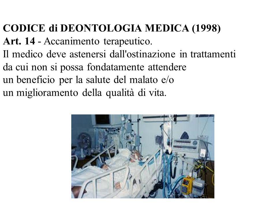 CODICE di DEONTOLOGIA MEDICA (1998) Art. 14 - Accanimento terapeutico. Il medico deve astenersi dall'ostinazione in trattamenti da cui non si possa fo
