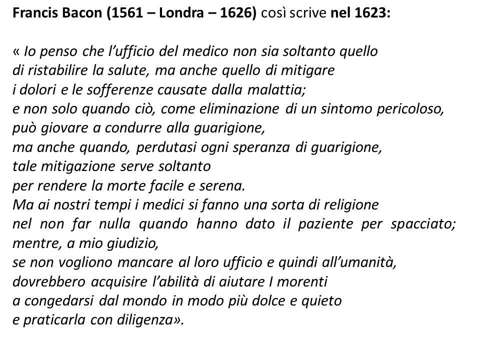 Francis Bacon (1561 – Londra – 1626) così scrive nel 1623: « Io penso che lufficio del medico non sia soltanto quello di ristabilire la salute, ma anc