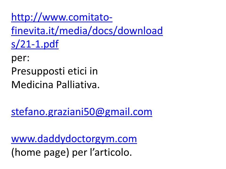 http://www.comitato- finevita.it/media/docs/download s/21-1.pdf per: Presupposti etici in Medicina Palliativa. stefano.graziani50@gmail.com www.daddyd