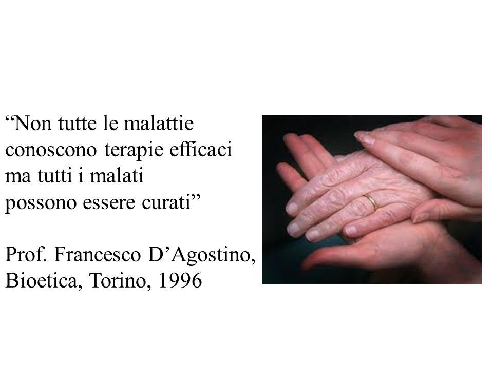 Non tutte le malattie conoscono terapie efficaci ma tutti i malati possono essere curati Prof. Francesco DAgostino, Bioetica, Torino, 1996